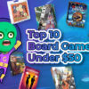 Top 10 Board Games Under $50