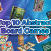 Top 10 Abstract Board Games Thumbnail