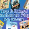 Top 8 Board Games to Play on Zoom